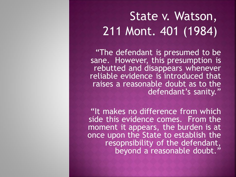 State v.Watson, 211 Mont. 401 (1984) The defendant is presumed to be sane.