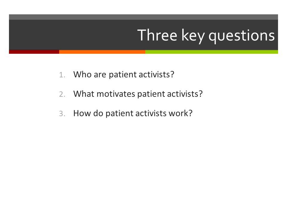 Three key questions 1. Who are patient activists.
