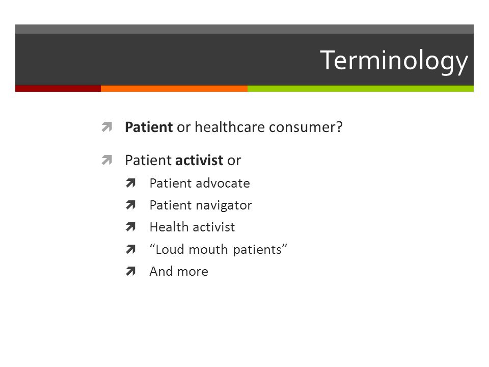 Terminology  Patient or healthcare consumer.