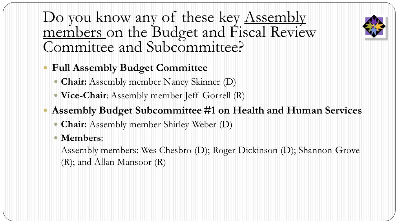 Do you know any of these key Assembly members on the Budget and Fiscal Review Committee and Subcommittee.