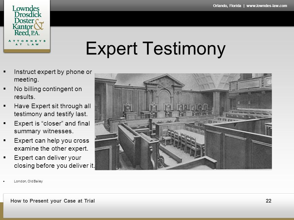 How to Present your Case at Trial22 Orlando, Florida | www.lowndes-law.com Expert Testimony  Instruct expert by phone or meeting.