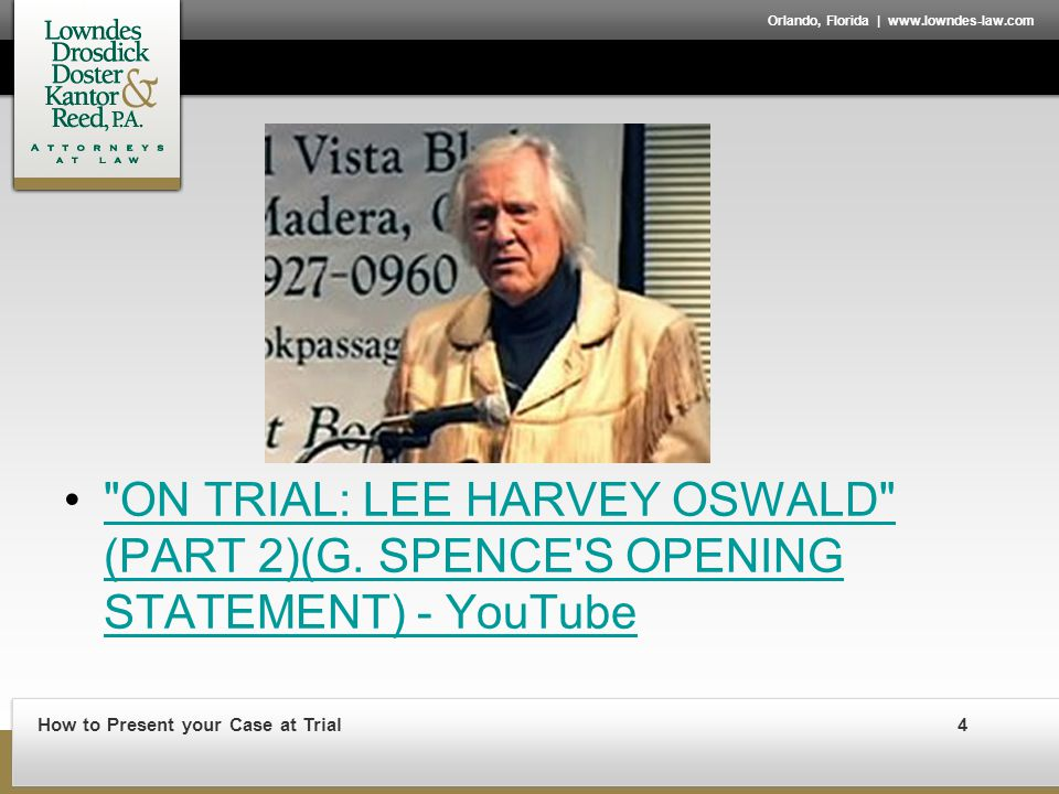 How to Present your Case at Trial4 Orlando, Florida | www.lowndes-law.com ON TRIAL: LEE HARVEY OSWALD (PART 2)(G.