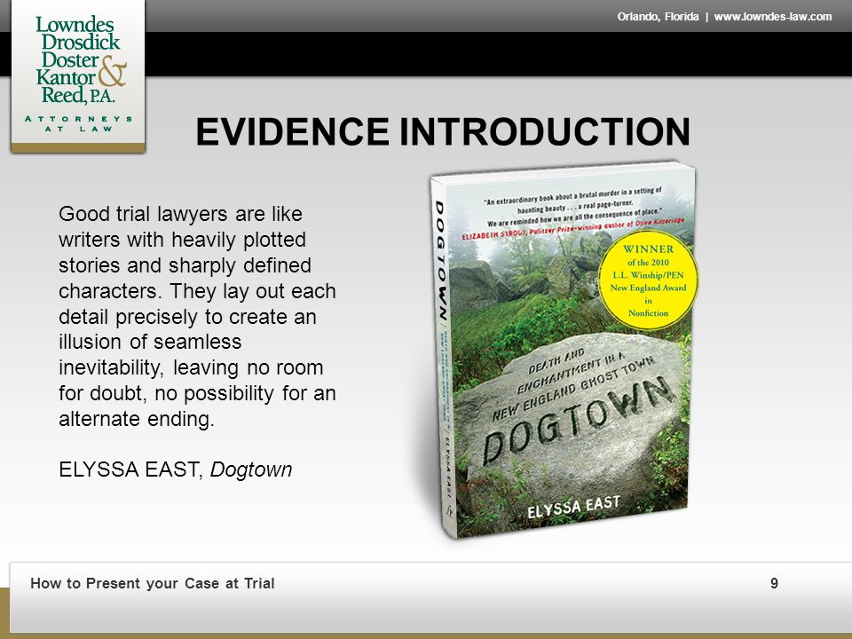 How to Present your Case at Trial9 Orlando, Florida | www.lowndes-law.com EVIDENCE INTRODUCTION Good trial lawyers are like writers with heavily plotted stories and sharply defined characters.