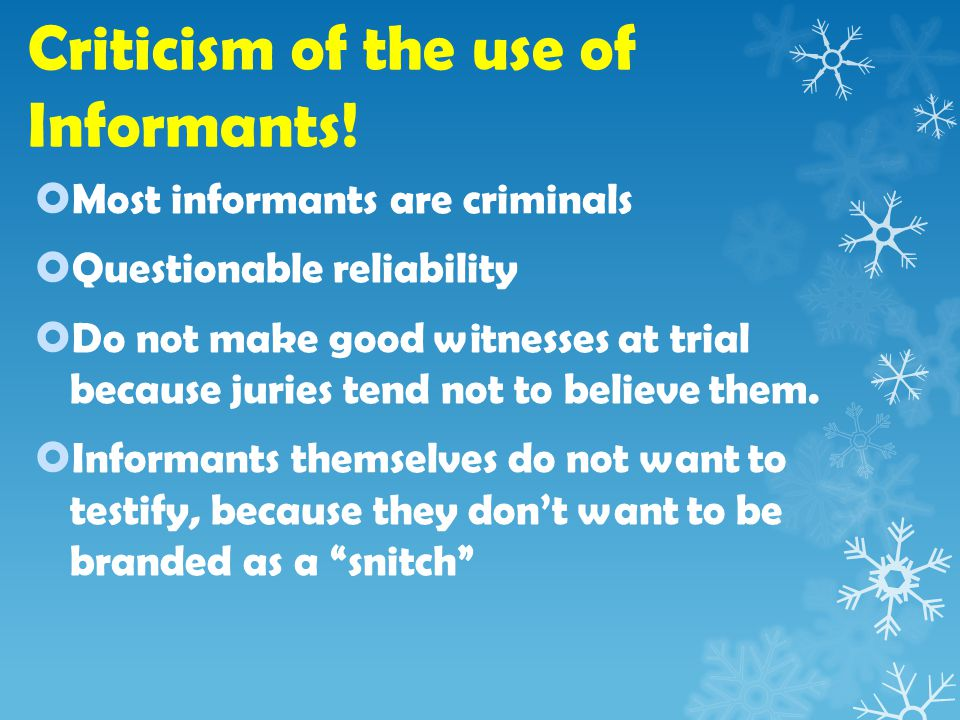 Criticism of the use of Informants.