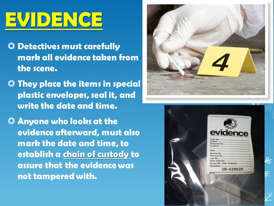 EVIDENCE  Detectives must carefully mark all evidence taken from the scene.