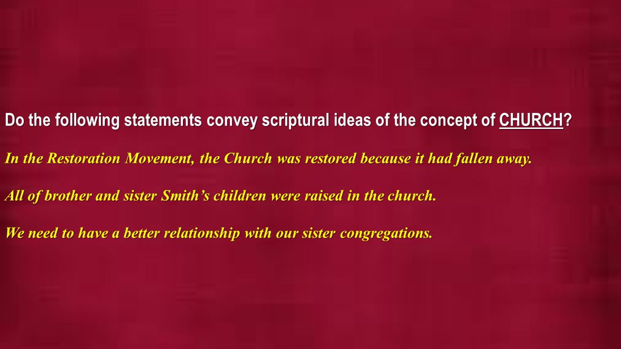 Do the following statements convey scriptural ideas of the concept of CHURCH.