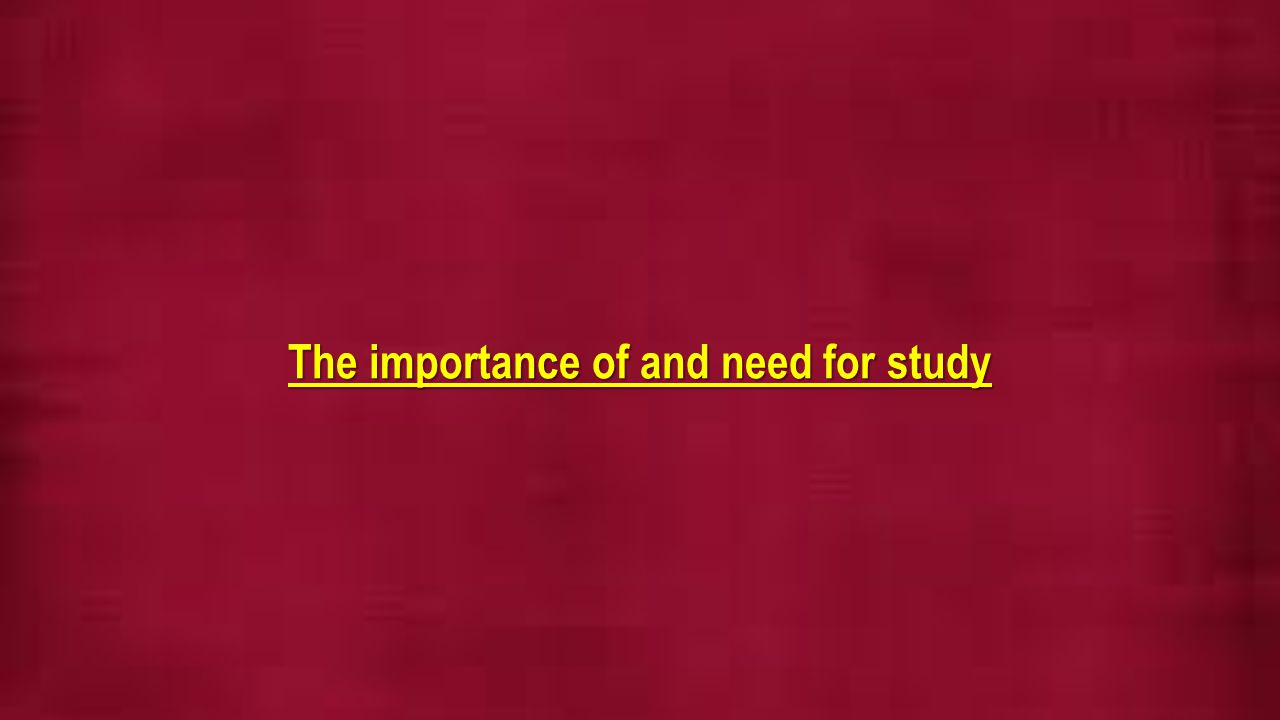 The importance of and need for study