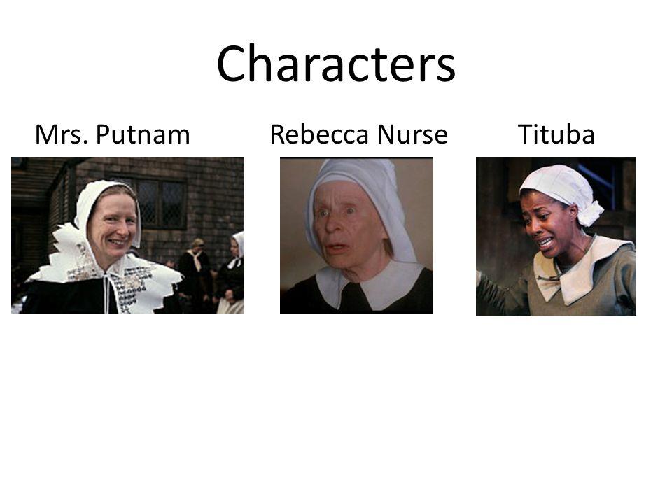 Characters Mrs. Putnam Rebecca Nurse Tituba