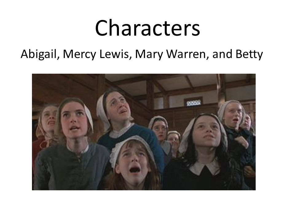 Characters Abigail, Mercy Lewis, Mary Warren, and Betty