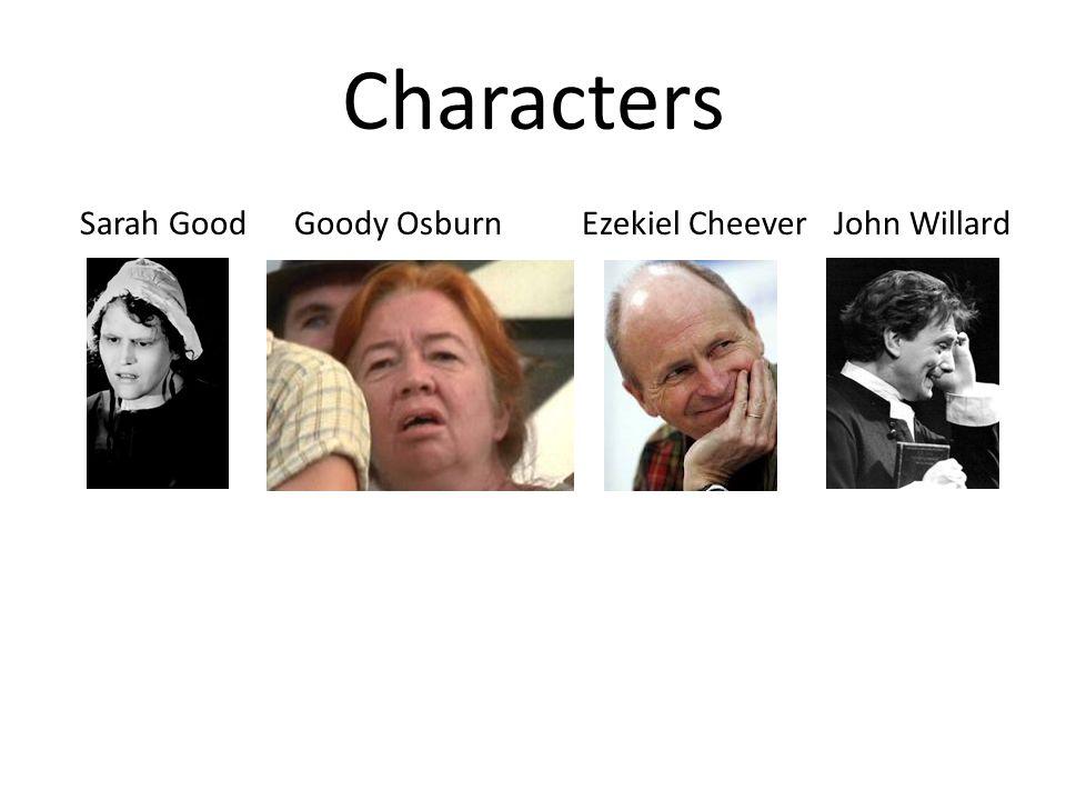 Characters Sarah Good Goody Osburn Ezekiel Cheever John Willard