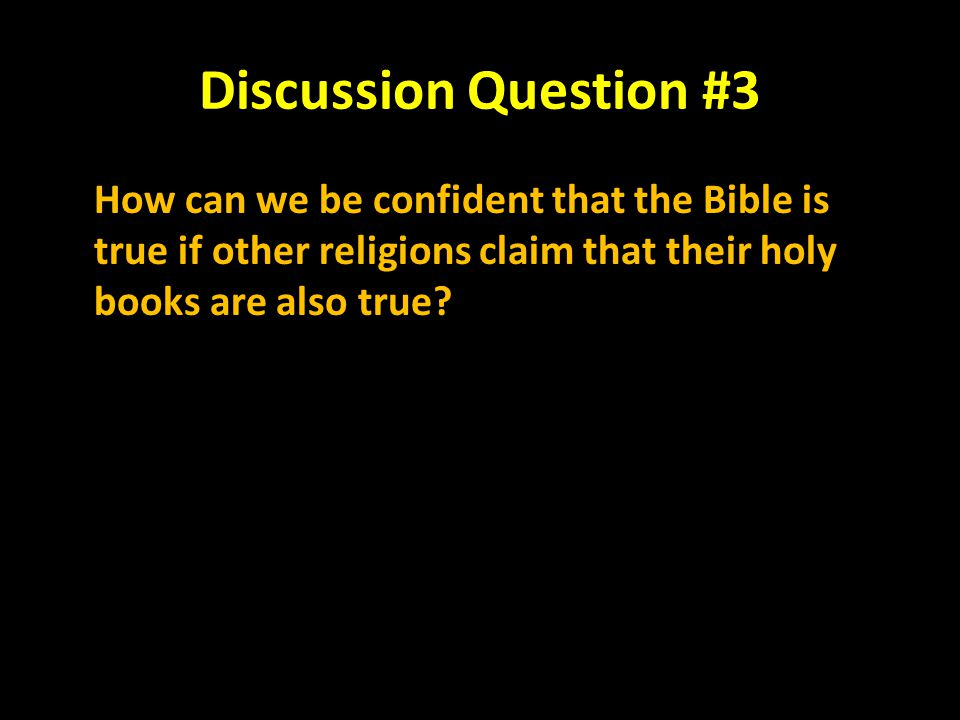 Discussion Question #3 How can we be confident that the Bible is true if other religions claim that their holy books are also true
