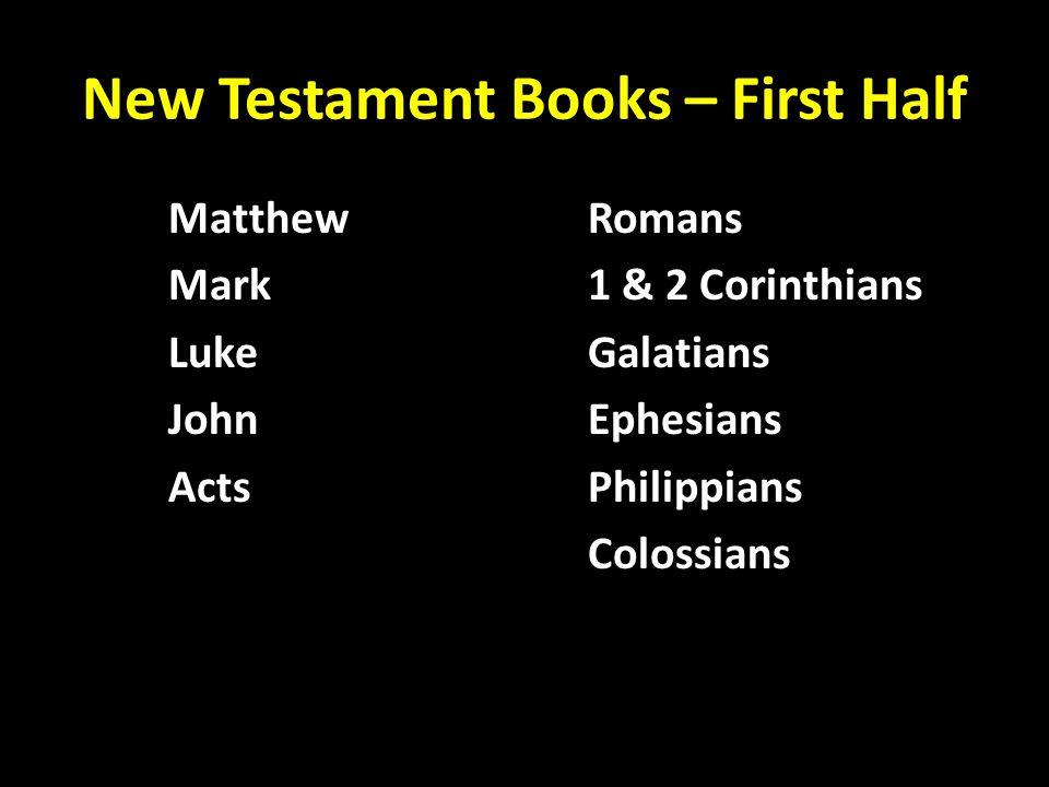 New Testament Books – First Half MatthewRomans Mark1 & 2 Corinthians LukeGalatians JohnEphesians ActsPhilippians Colossians