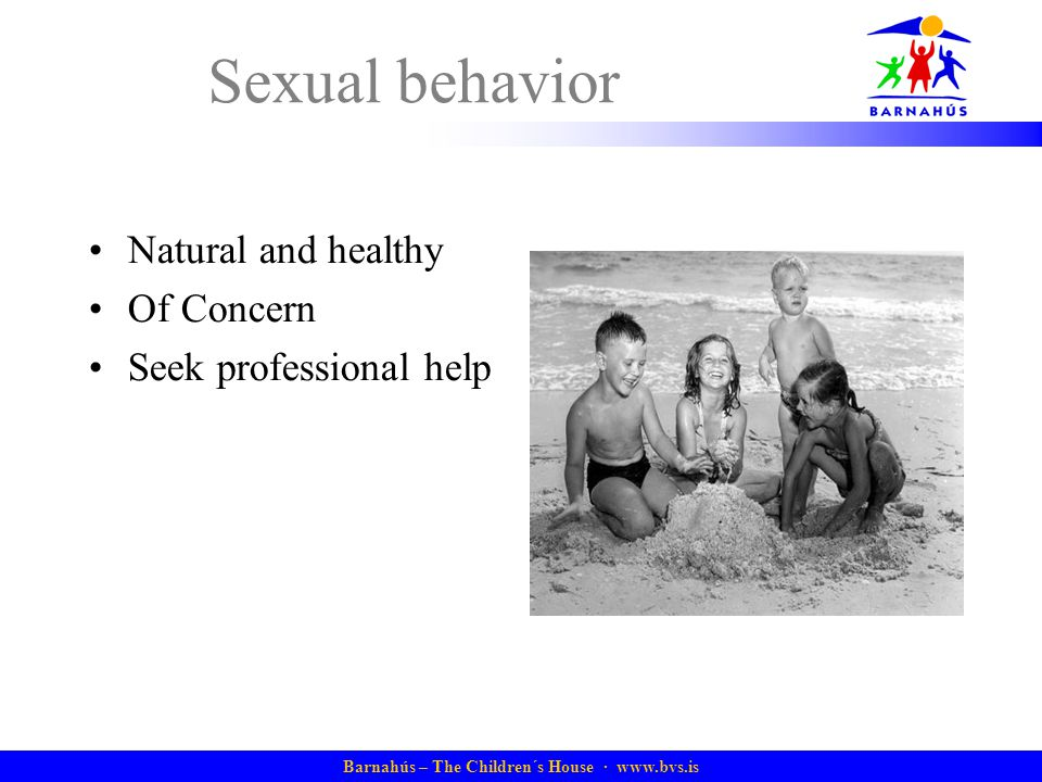 Barnahús – The Children´s House · www.bvs.is Sexual behavior Natural and healthy Of Concern Seek professional help