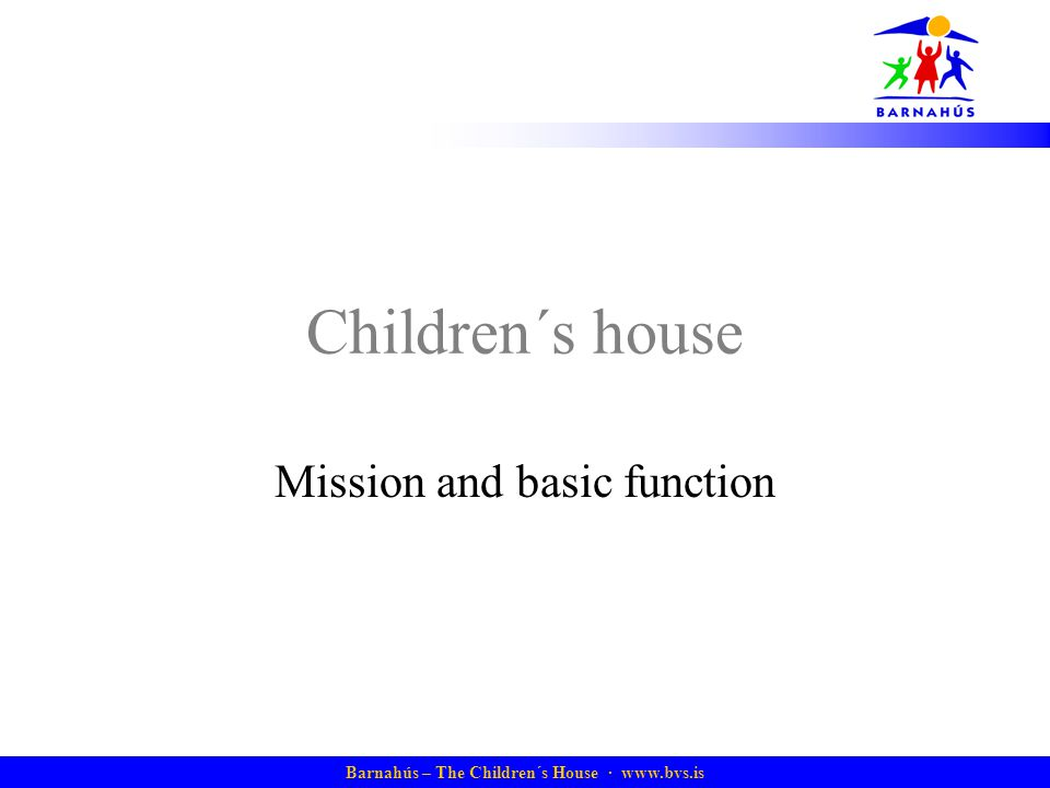 Barnahús – The Children´s House · www.bvs.is Children´s house Mission and basic function
