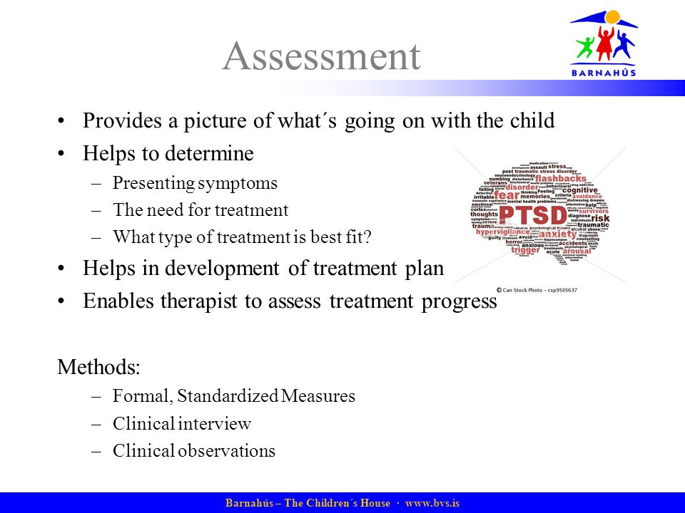 Barnahús – The Children´s House · www.bvs.is Assessment Provides a picture of what´s going on with the child Helps to determine –Presenting symptoms –The need for treatment –What type of treatment is best fit.