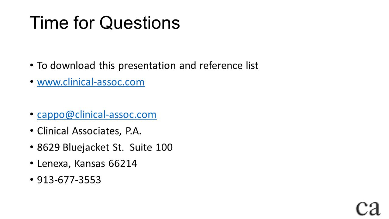 Time for Questions To download this presentation and reference list www.clinical-assoc.com cappo@clinical-assoc.com Clinical Associates, P.A.
