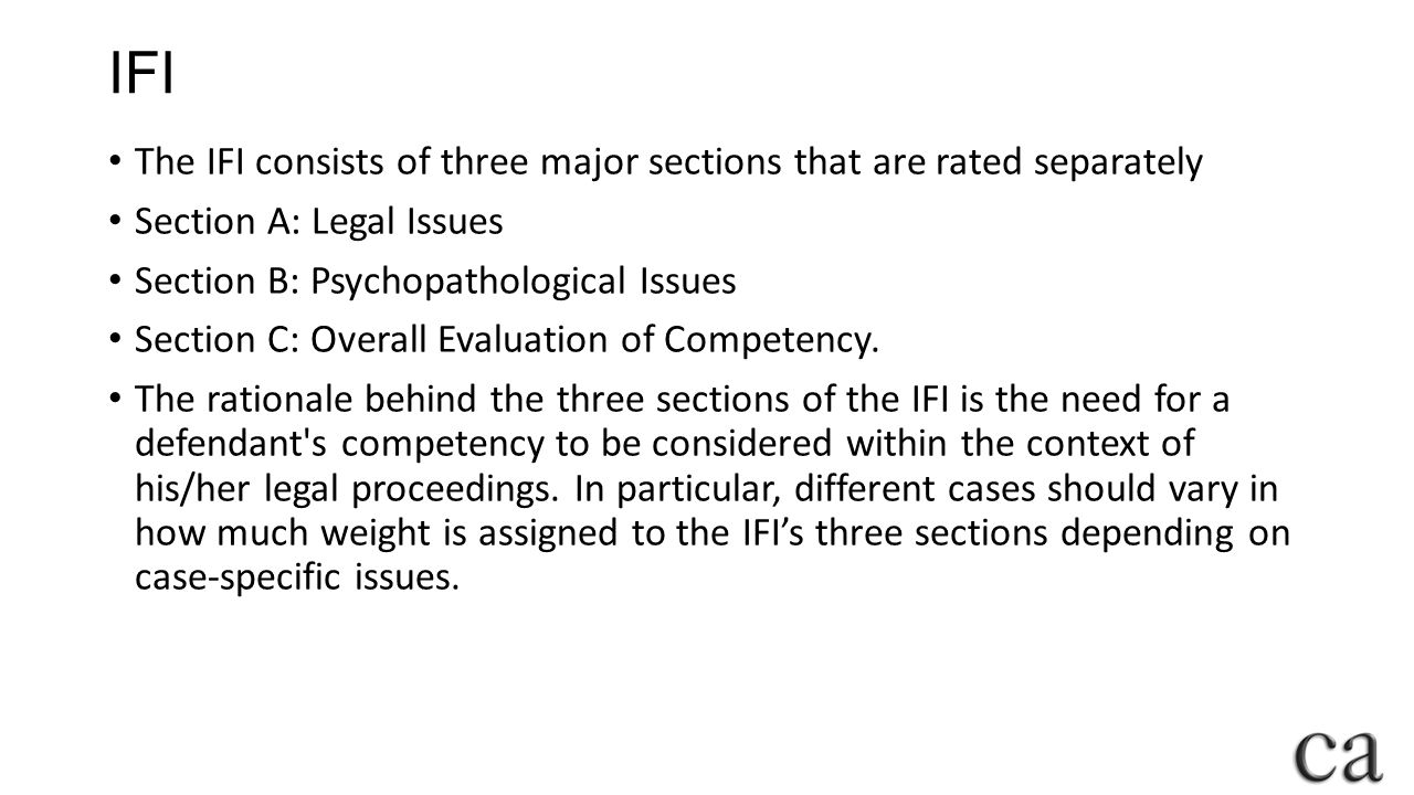 IFI The IFI consists of three major sections that are rated separately Section A: Legal Issues Section B: Psychopathological Issues Section C: Overall Evaluation of Competency.