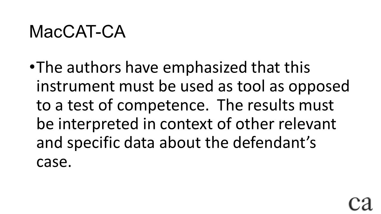 MacCAT-CA The authors have emphasized that this instrument must be used as tool as opposed to a test of competence.