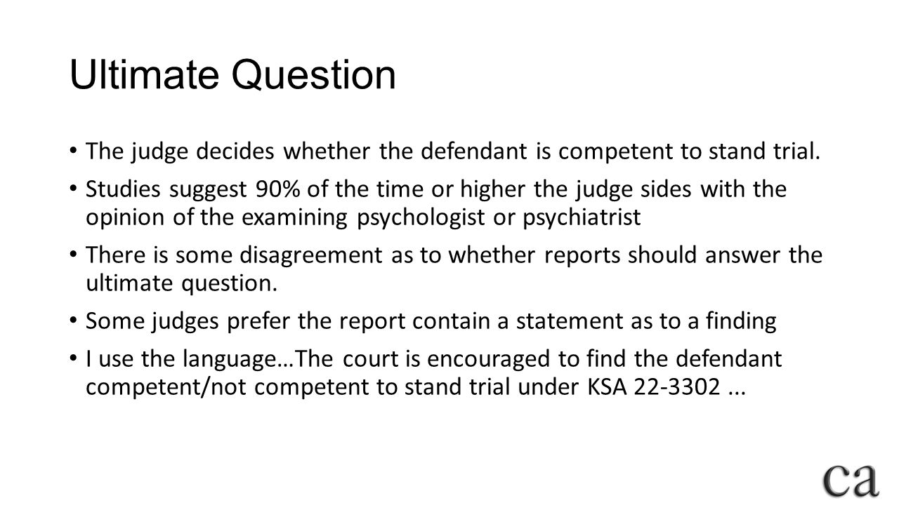 Ultimate Question The judge decides whether the defendant is competent to stand trial.
