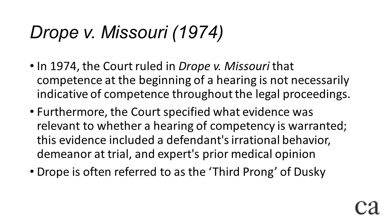 Drope v.Missouri (1974) In 1974, the Court ruled in Drope v.
