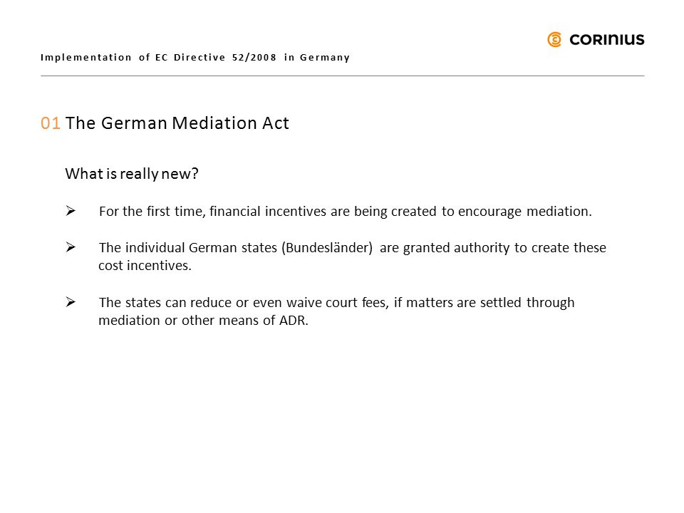 Implementation of EC Directive 52/2008 in Germany 01 The German Mediation Act What is really new.