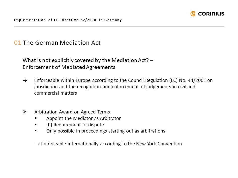 Implementation of EC Directive 52/2008 in Germany 01 The German Mediation Act What is not explicitly covered by the Mediation Act.