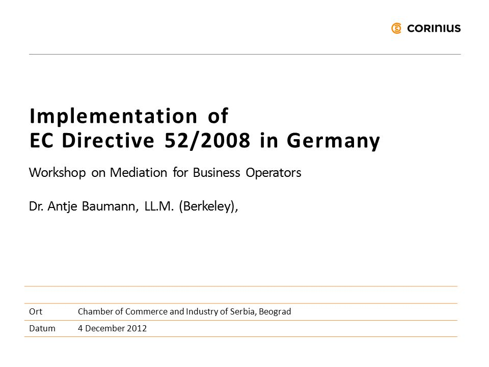 Implementation of EC Directive 52/2008 in Germany Overview 01The German Mediation Act 02Mediation in Business Context – When, why and how?