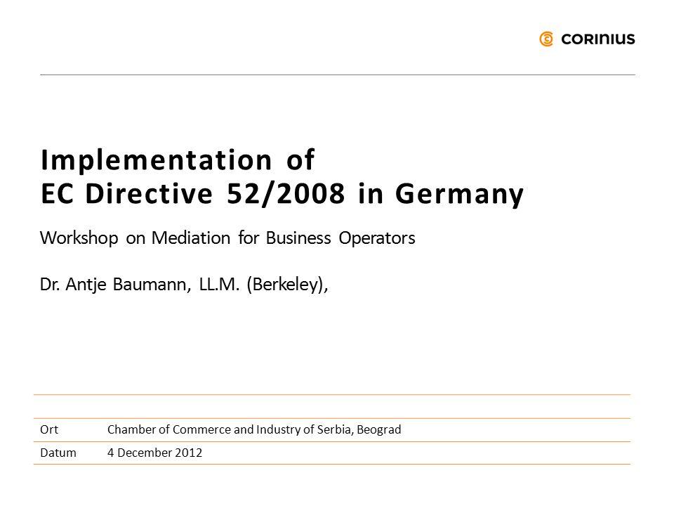 Implementation of EC Directive 52/2008 in Germany Workshop on Mediation for Business Operators Dr.