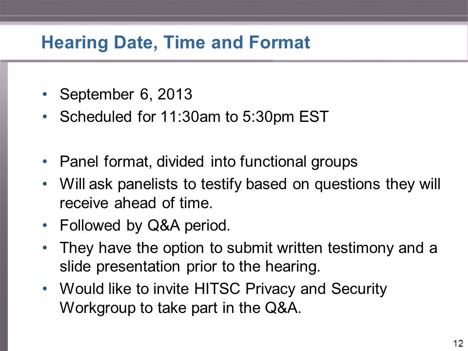 Hearing Date, Time and Format September 6, 2013 Scheduled for 11:30am to 5:30pm EST Panel format, divided into functional groups Will ask panelists to testify based on questions they will receive ahead of time.