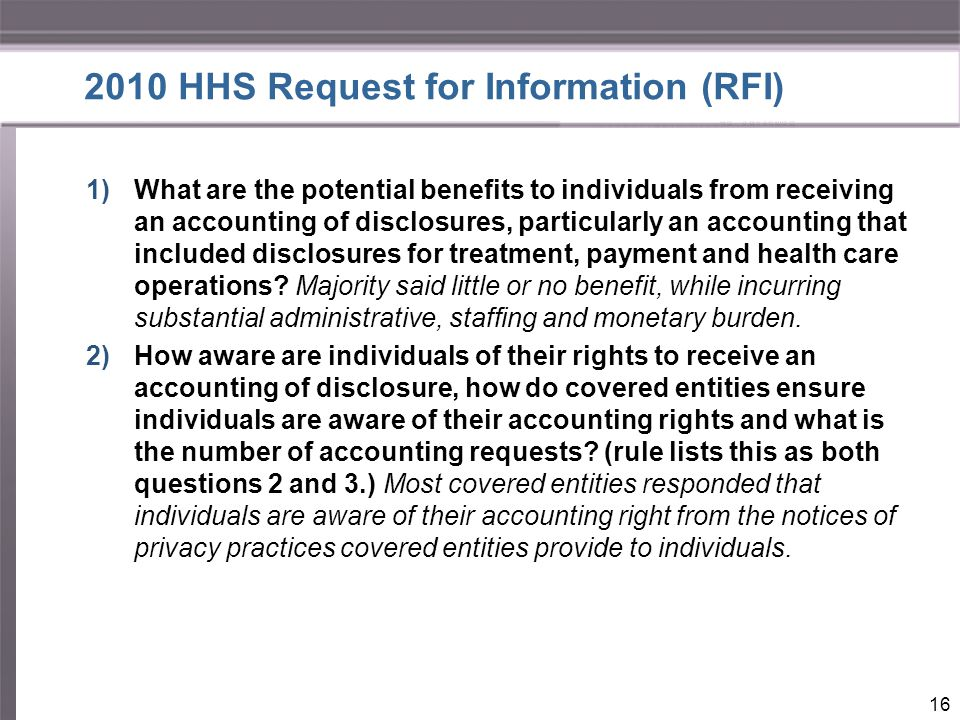2010 HHS Request for Information (RFI) 1)What are the potential benefits to individuals from receiving an accounting of disclosures, particularly an accounting that included disclosures for treatment, payment and health care operations.