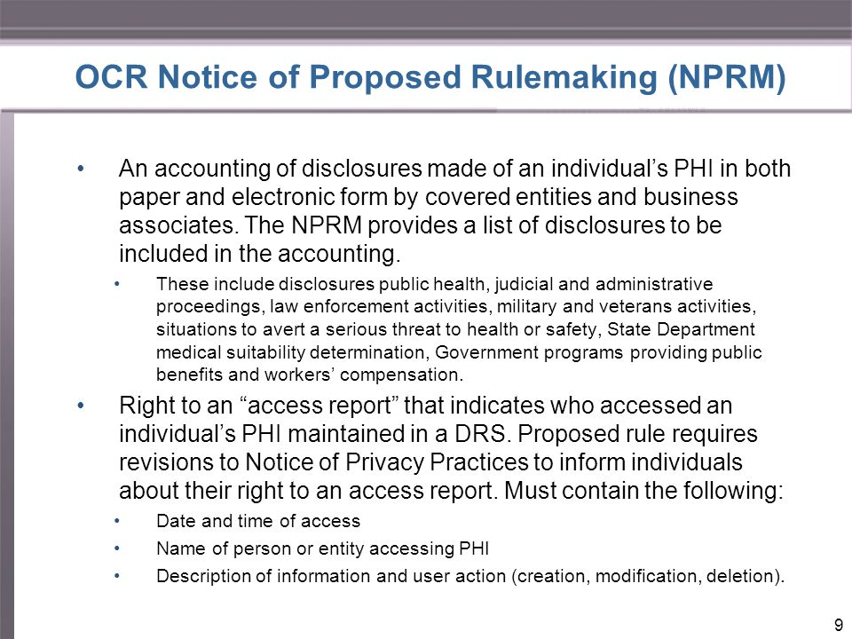 OCR Notice of Proposed Rulemaking (NPRM) An accounting of disclosures made of an individual's PHI in both paper and electronic form by covered entities and business associates.