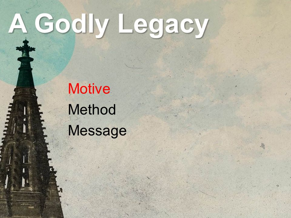 A Godly Legacy Motive Method Message