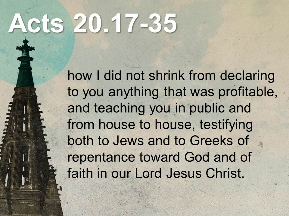 Acts 20.33-34 I coveted no one s silver or gold or apparel.