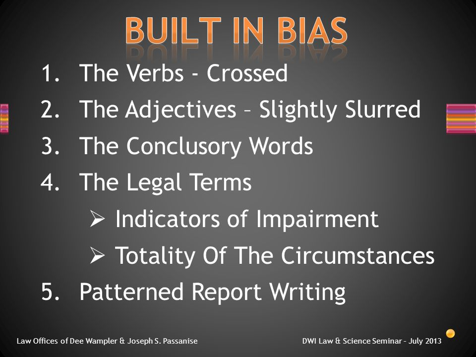 1.The Verbs - Crossed 2.The Adjectives – Slightly Slurred 3.The Conclusory Words 4.The Legal Terms  Indicators of Impairment  Totality Of The Circum
