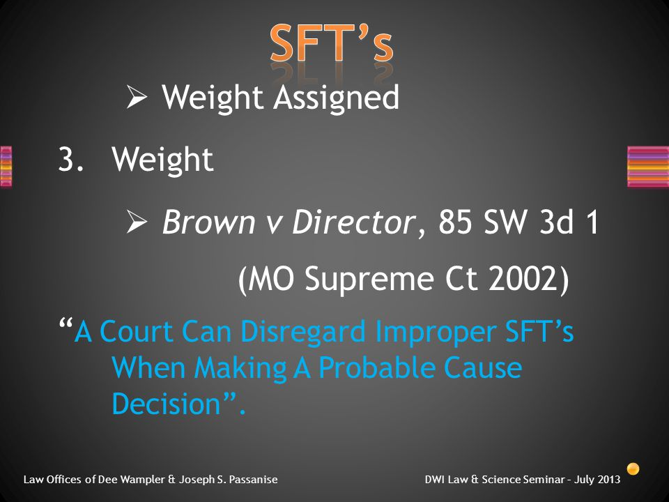  Weight Assigned 3.Weight  Brown v Director, 85 SW 3d 1 (MO Supreme Ct 2002) A Court Can Disregard Improper SFT's When Making A Probable Cause Decision .