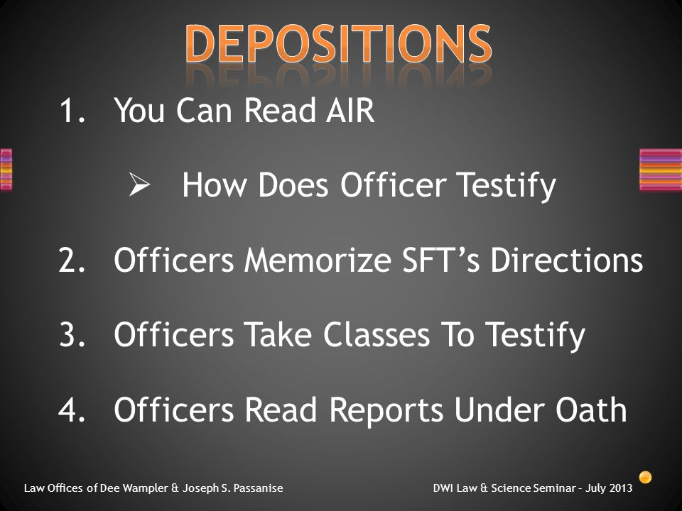 1.You Can Read AIR  How Does Officer Testify 2.Officers Memorize SFT's Directions 3.Officers Take Classes To Testify 4.Officers Read Reports Under Oath Law Offices of Dee Wampler & Joseph S.