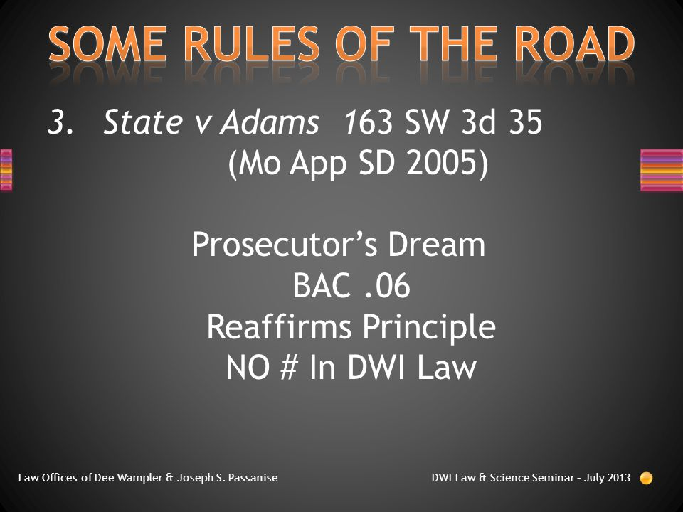 3.State v Adams 163 SW 3d 35 (Mo App SD 2005) Prosecutor's Dream BAC.06 Reaffirms Principle NO # In DWI Law Law Offices of Dee Wampler & Joseph S.