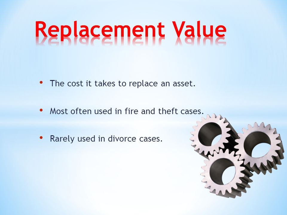 The cost it takes to replace an asset. Most often used in fire and theft cases.