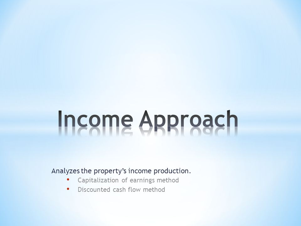 Analyzes the property's income production.