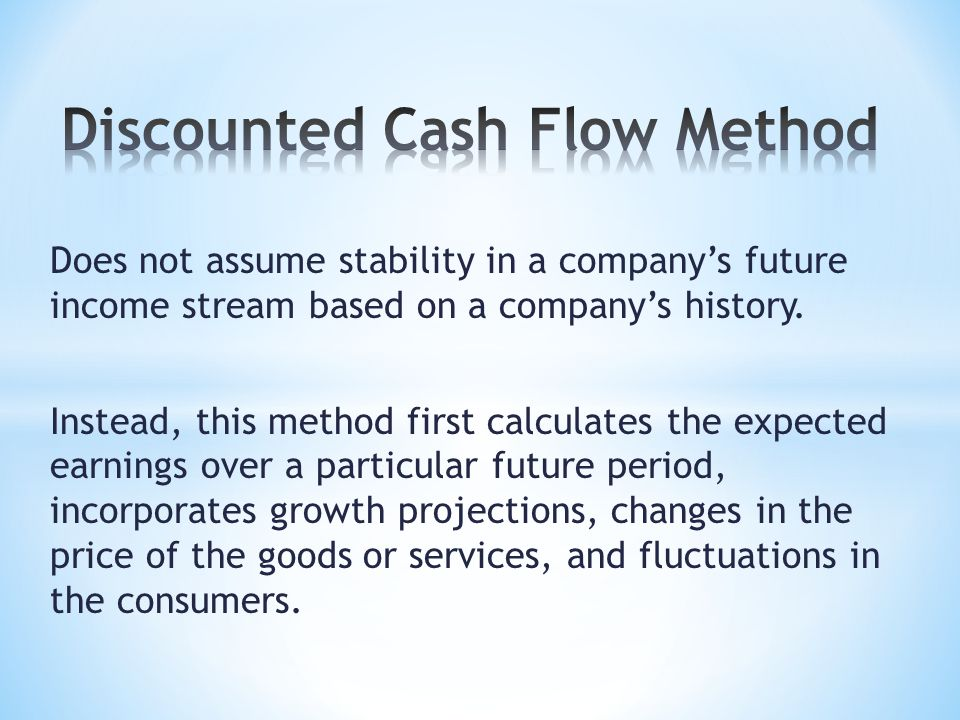 Does not assume stability in a company's future income stream based on a company's history.