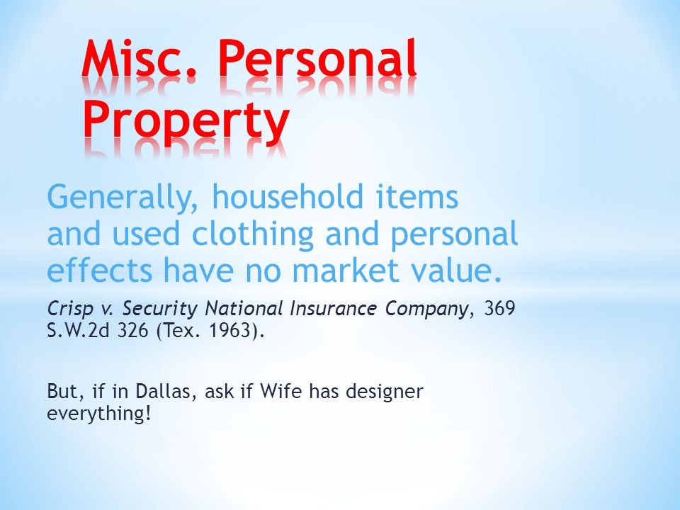 Generally, household items and used clothing and personal effects have no market value.