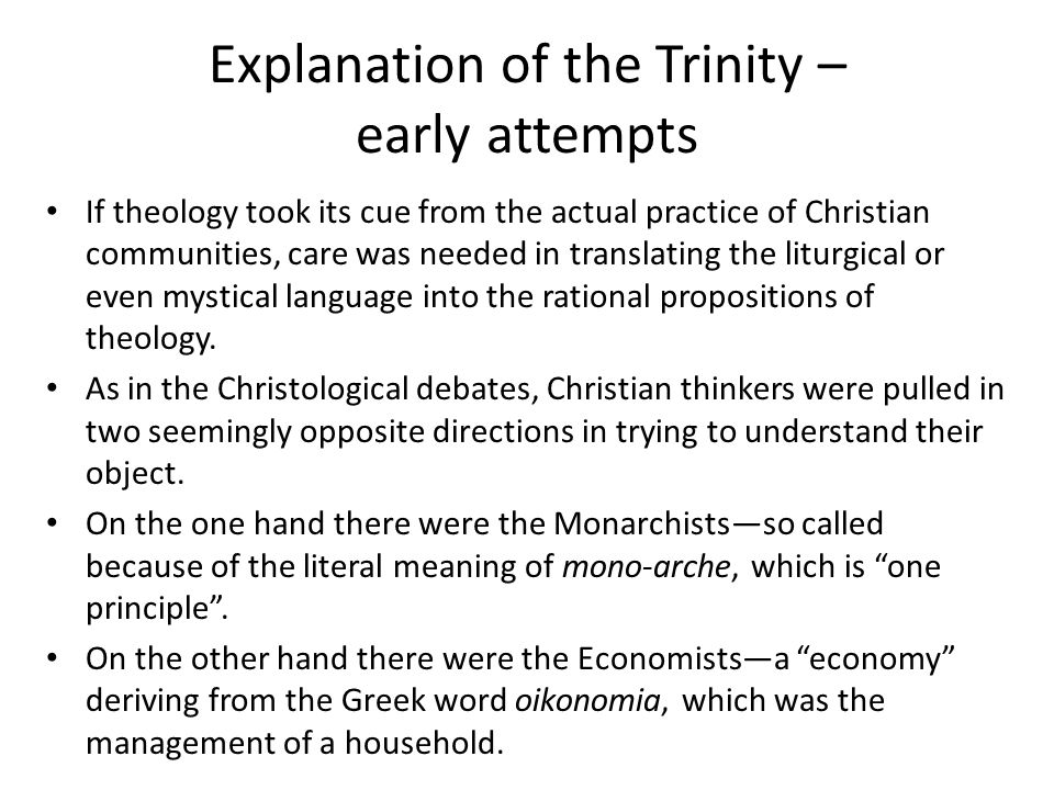 Explanation of the Trinity – early attempts If theology took its cue from the actual practice of Christian communities, care was needed in translating