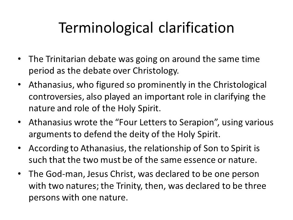 Terminological clarification The Trinitarian debate was going on around the same time period as the debate over Christology. Athanasius, who figured s