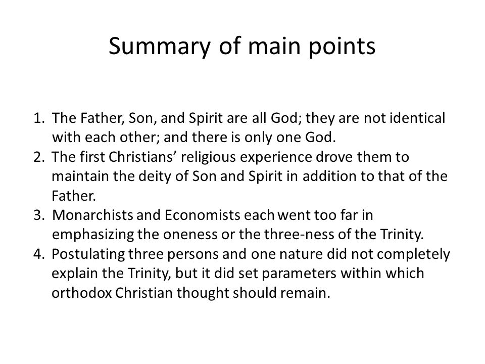 Summary of main points 1.The Father, Son, and Spirit are all God; they are not identical with each other; and there is only one God. 2.The first Chris