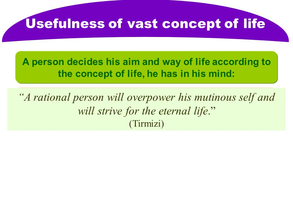 Usefulness of vast concept of life His reactions to the accidents will also be according to his concept of life.