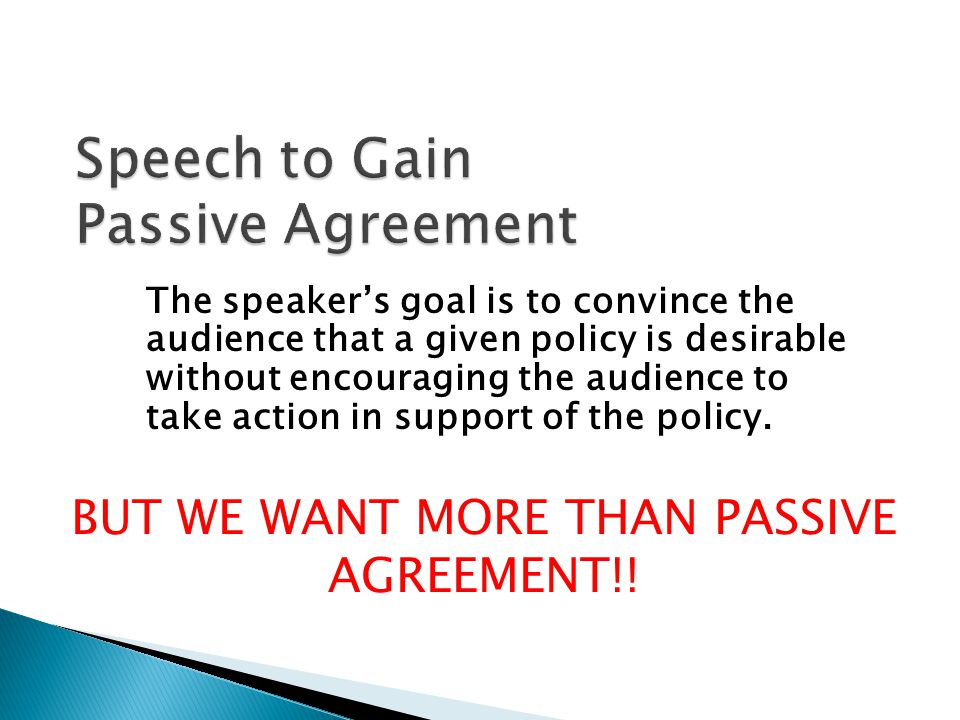 The speaker's goal is to convince the audience that a given policy is desirable without encouraging the audience to take action in support of the policy.