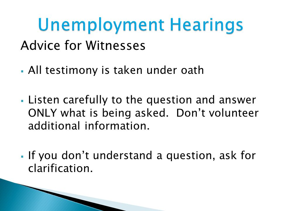 Advice for Witnesses  All testimony is taken under oath  Listen carefully to the question and answer ONLY what is being asked.