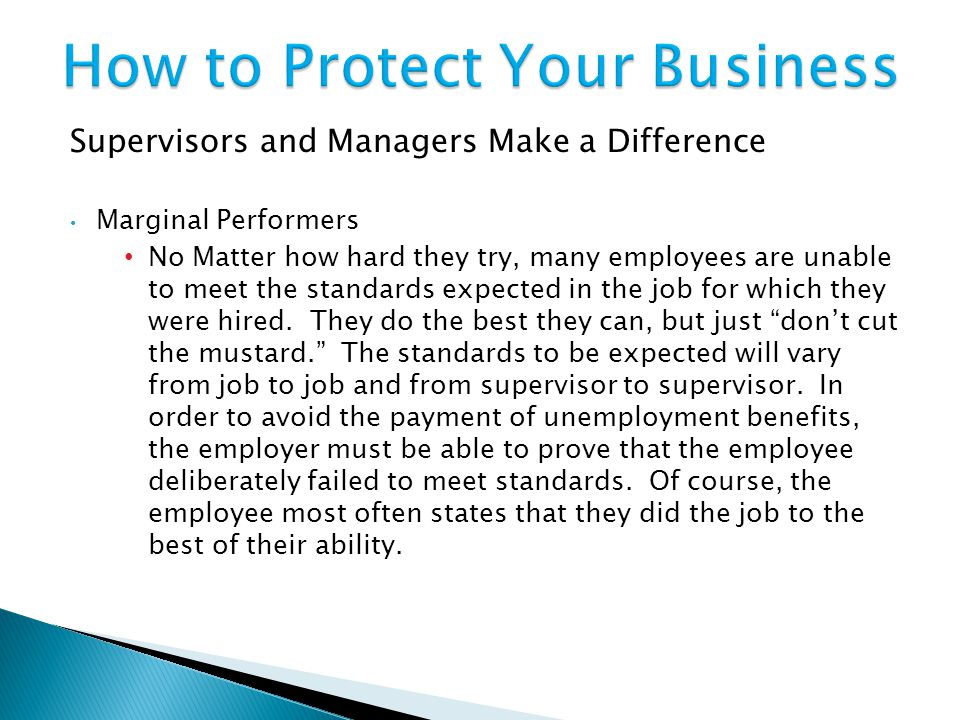 Supervisors and Managers Make a Difference Marginal Performers No Matter how hard they try, many employees are unable to meet the standards expected in the job for which they were hired.