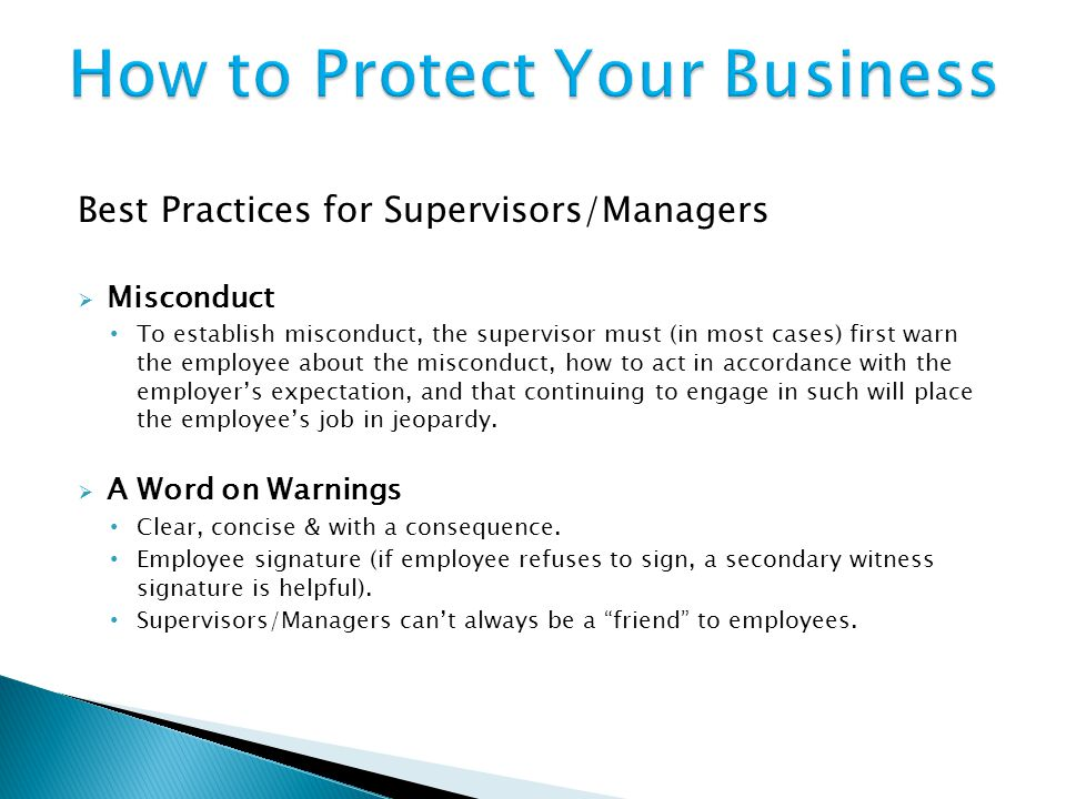 Best Practices for Supervisors/Managers  Misconduct To establish misconduct, the supervisor must (in most cases) first warn the employee about the misconduct, how to act in accordance with the employer's expectation, and that continuing to engage in such will place the employee's job in jeopardy.