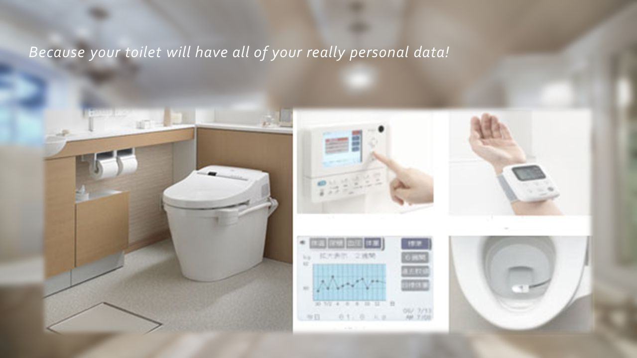 Because your toilet will have all of your really personal data!
